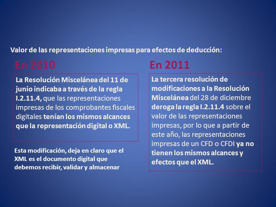 Valor de las representaciones impresas para efectos de deducción: La Resolución Miscelánea del 11 de junio indicaba a través de la regla I.2.11.4, que las representaciones impresas de los comprobantes fiscales digitales tenían los mismos alcances que la representación digital o XML.