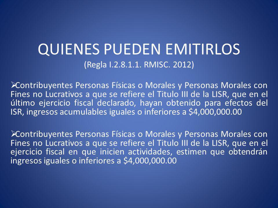 QUIENES PUEDEN EMITIRLOS (Regla I.2.8.1.1. RMISC. 2012) Contribuyentes Personas Físicas o Morales y Personas Morales con Fines no Lucrativos a que se