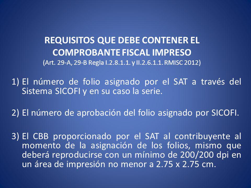 REQUISITOS QUE DEBE CONTENER EL COMPROBANTE FISCAL IMPRESO (Art. 29-A, 29-B Regla I.2.8.1.1. y II.2.6.1.1. RMISC 2012) 1)El número de folio asignado p
