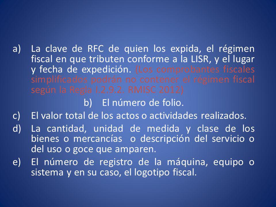 a)La clave de RFC de quien los expida, el régimen fiscal en que tributen conforme a la LISR, y el lugar y fecha de expedición. (Los comprobantes fisca