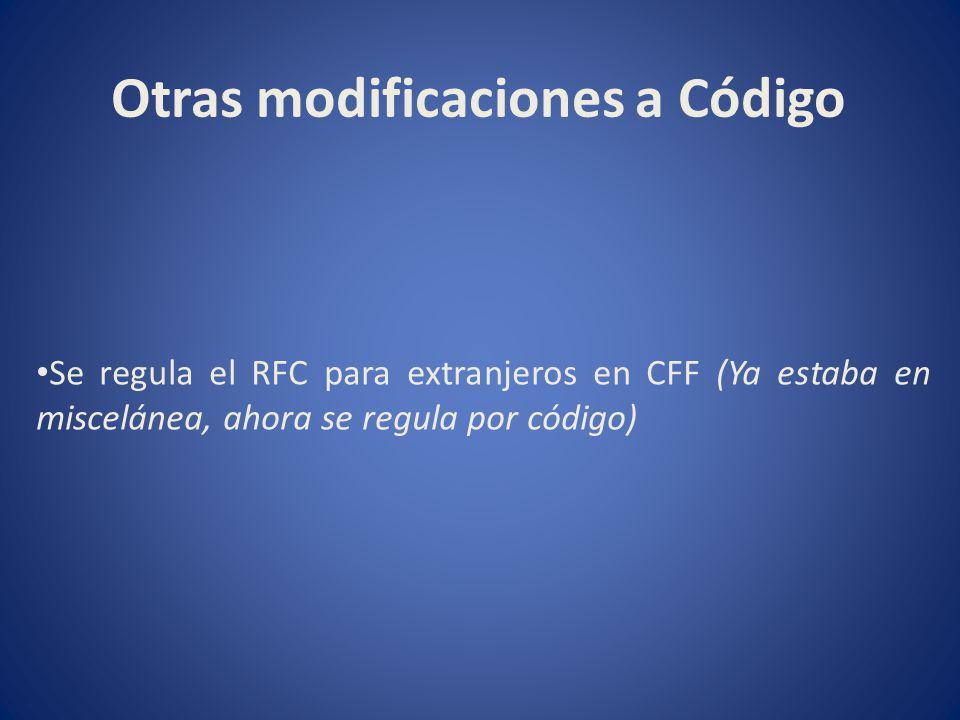 Otras modificaciones a Código Se regula el RFC para extranjeros en CFF (Ya estaba en miscelánea, ahora se regula por código)