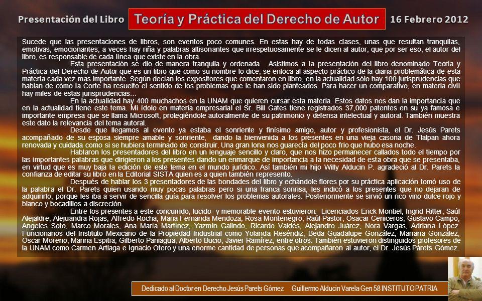 16 Febrero 2012 Presentación del Libro Dedicado al Doctor en Derecho Jesús Parets Gómez Guillermo Alducin Varela Gen 58 INSTITUTO PATRIA Sucede que las presentaciones de libros, son eventos poco comunes.