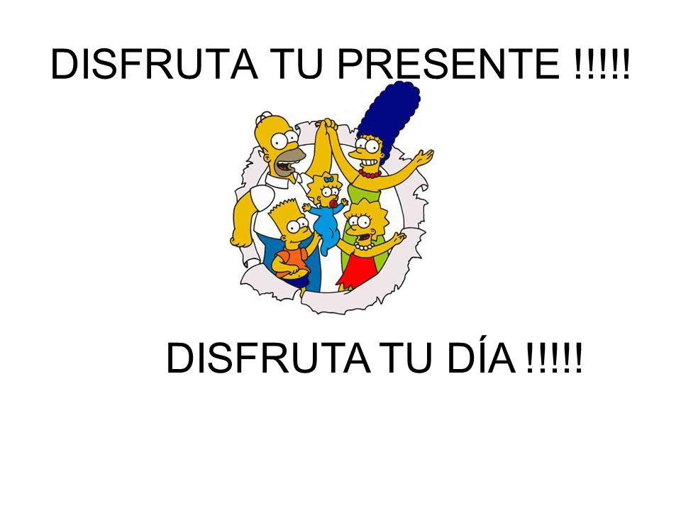 DISFRUTA TU PRESENTE !!!!! DISFRUTA TU DÍA !!!!!