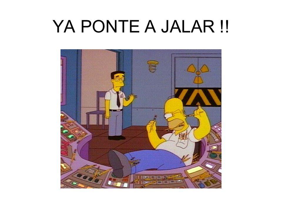 YA PONTE A JALAR !!