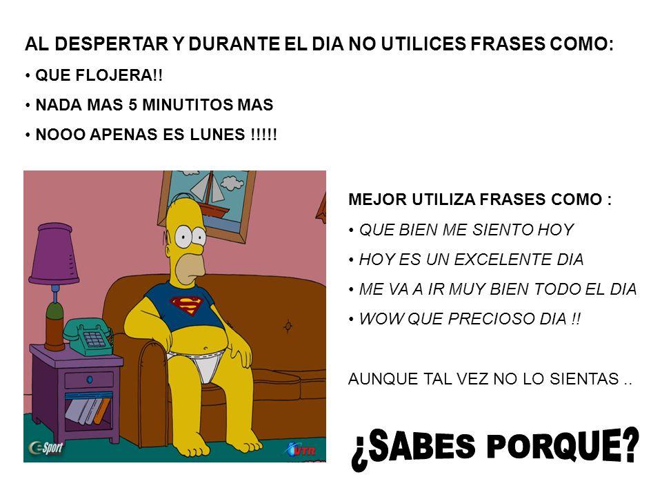 AL DESPERTAR Y DURANTE EL DIA NO UTILICES FRASES COMO: QUE FLOJERA!.