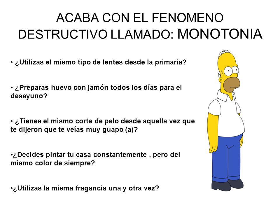ACABA CON EL FENOMENO DESTRUCTIVO LLAMADO: MONOTONIA ¿Utilizas el mismo tipo de lentes desde la primaria.