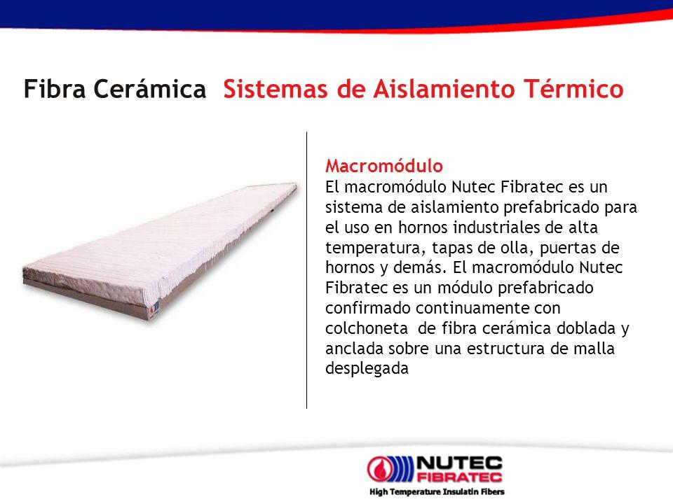 Fibra Cerámica Sistemas de Aislamiento Térmico Macromódulo El macromódulo Nutec Fibratec es un sistema de aislamiento prefabricado para el uso en hornos industriales de alta temperatura, tapas de olla, puertas de hornos y demás.