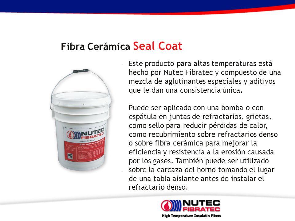 Fibra Cerámica Seal Coat Este producto para altas temperaturas está hecho por Nutec Fibratec y compuesto de una mezcla de aglutinantes especiales y ad