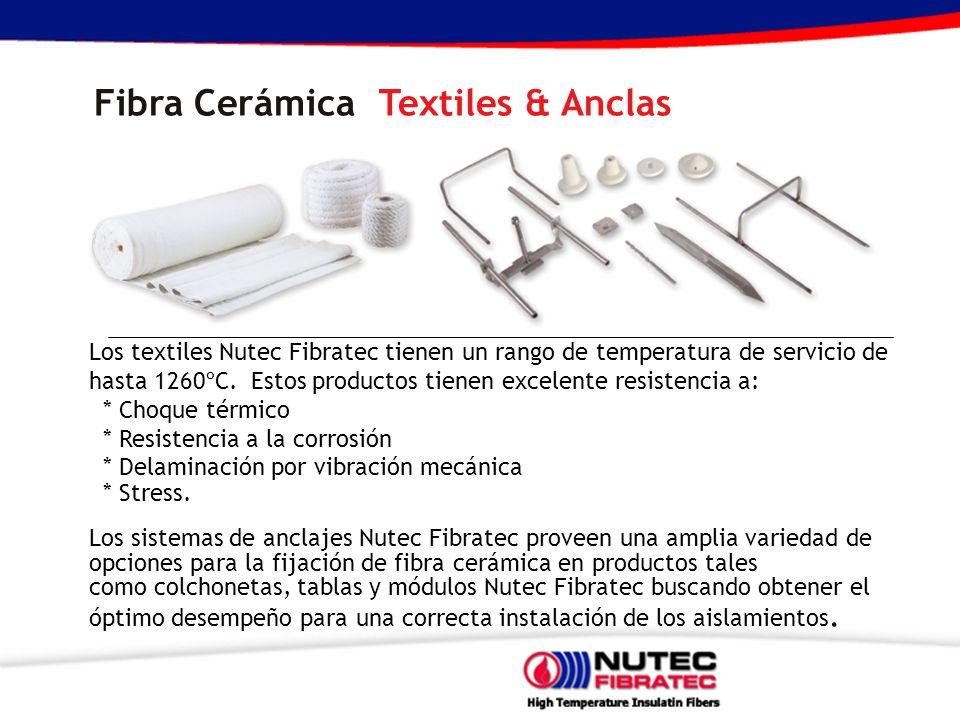 Fibra Cerámica Textiles & Anclas Los textiles Nutec Fibratec tienen un rango de temperatura de servicio de hasta 1260ºC. Estos productos tienen excele