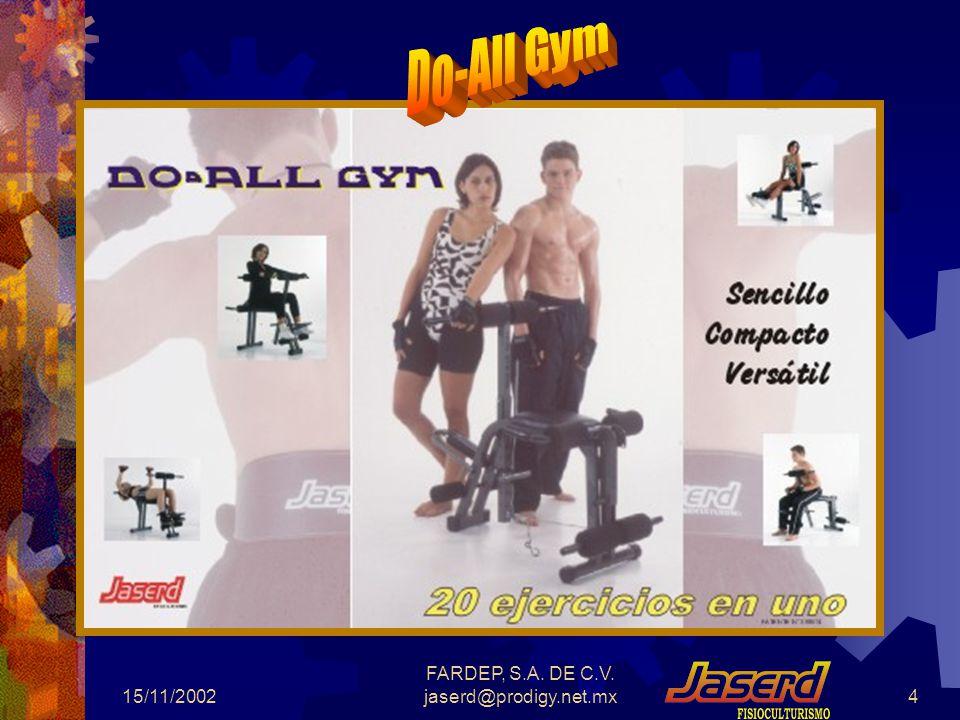 15/11/2002 FARDEP, S.A. DE C.V. jaserd@prodigy.net.mx4 Do-All Gym