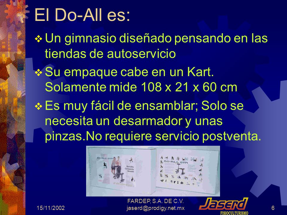 15/11/2002 FARDEP, S.A. DE C.V. jaserd@prodigy.net.mx5 Alicaciones del Do-All Gym