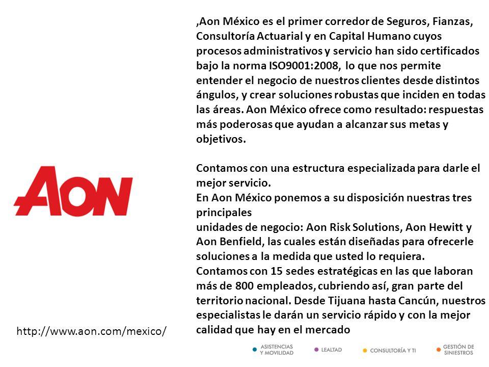 http://www.aon.com/mexico/,Aon México es el primer corredor de Seguros, Fianzas, Consultoría Actuarial y en Capital Humano cuyos procesos administrati