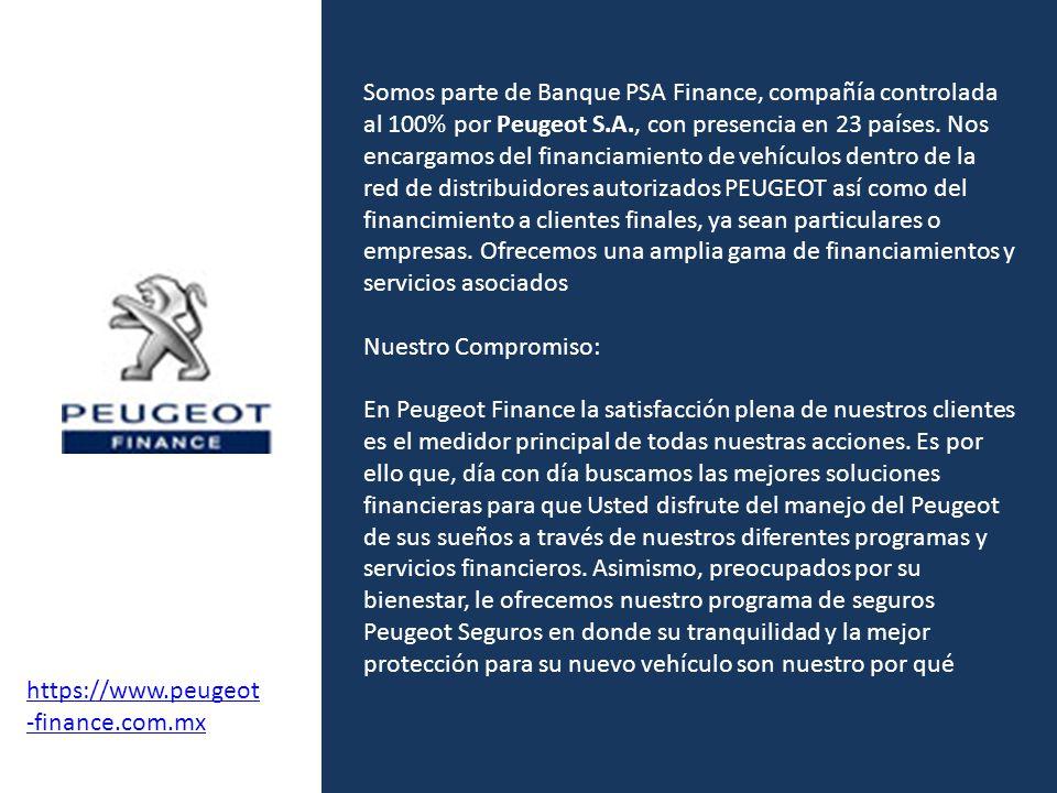 Somos parte de Banque PSA Finance, compañía controlada al 100% por Peugeot S.A., con presencia en 23 países. Nos encargamos del financiamiento de vehí
