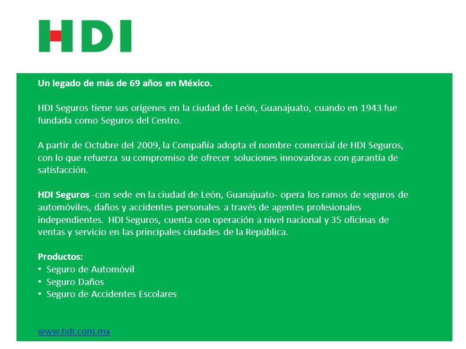 Un legado de más de 69 años en México. HDI Seguros tiene sus orígenes en la ciudad de León, Guanajuato, cuando en 1943 fue fundada como Seguros del Ce
