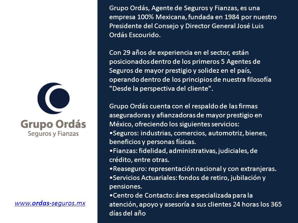 Grupo Ordás, Agente de Seguros y Fianzas, es una empresa 100% Mexicana, fundada en 1984 por nuestro Presidente del Consejo y Director General José Lui
