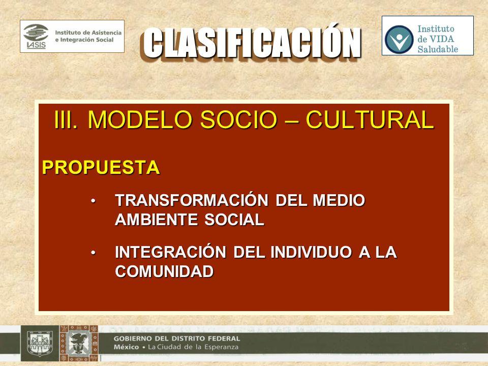 III. MODELO SOCIO – CULTURAL PROPUESTA TRANSFORMACIÓN DEL MEDIO AMBIENTE SOCIAL TRANSFORMACIÓN DEL MEDIO AMBIENTE SOCIAL INTEGRACIÓN DEL INDIVIDUO A L
