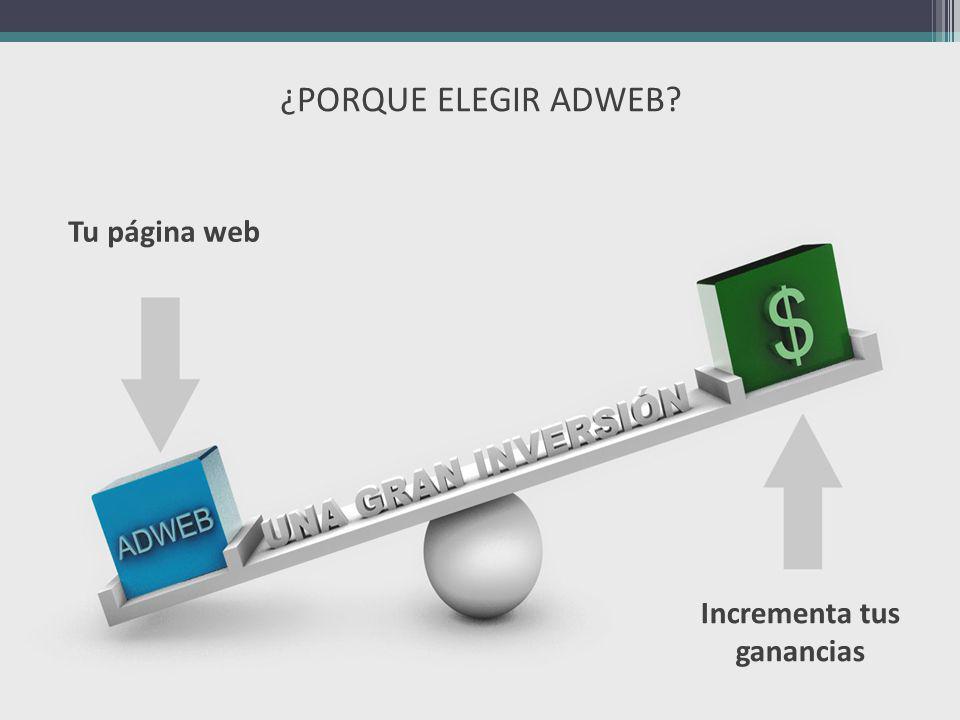 ¿PORQUE ELEGIR ADWEB? Tu página web Incrementa tus ganancias