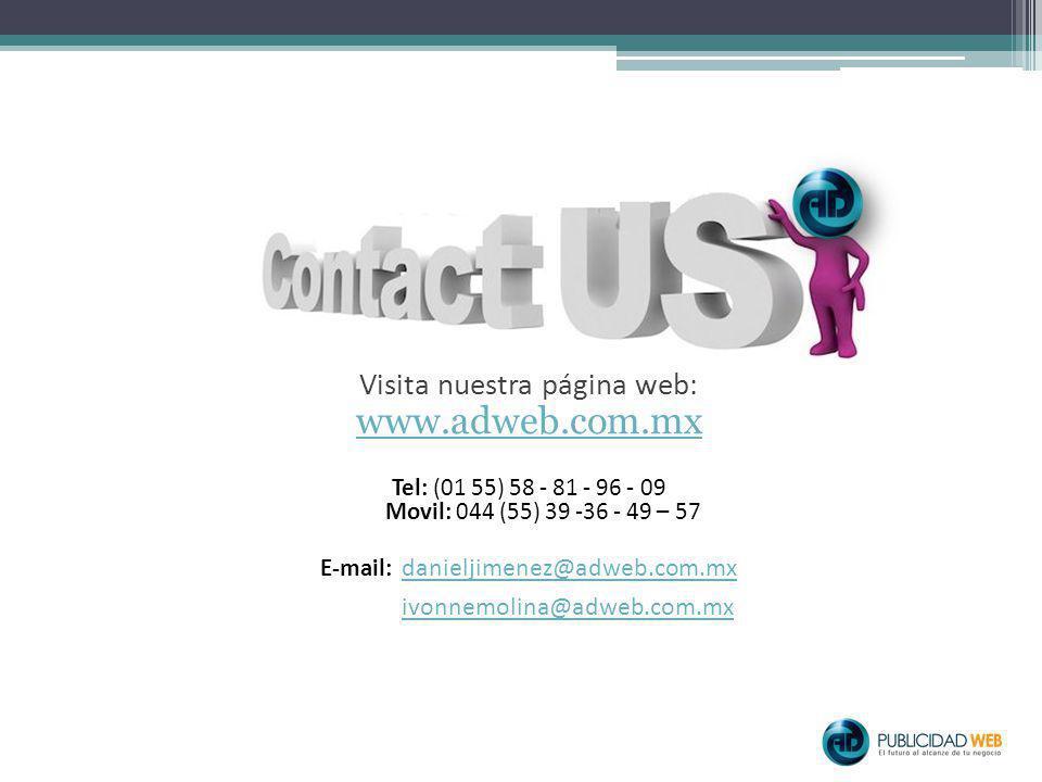 Visita nuestra página web: www.adweb.com.mx Tel: (01 55) 58 - 81 - 96 - 09 Movil: 044 (55) 39 -36 - 49 – 57 E-mail: danieljimenez@adweb.com.mx danieljimenez@adweb.com.mx ivonnemolina@adweb.com.mx