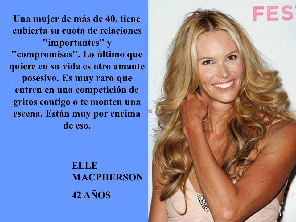 ELLE MACPHERSON 42 AÑOS Una mujer de más de 40, tiene cubierta su cuota de relaciones importantes y compromisos .