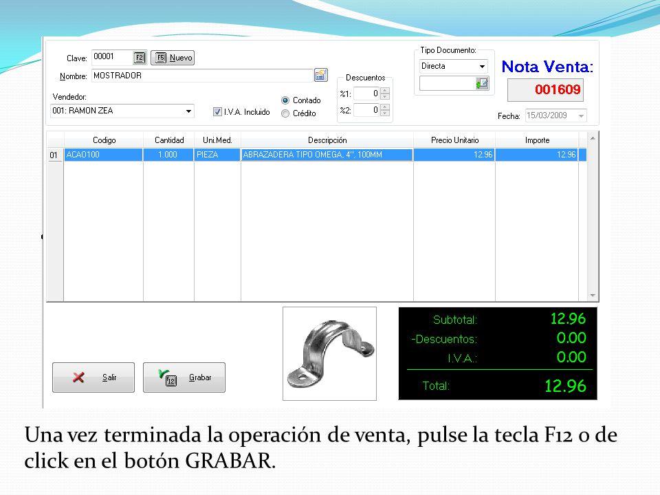 Una vez terminada la operación de venta, pulse la tecla F12 o de click en el botón GRABAR.