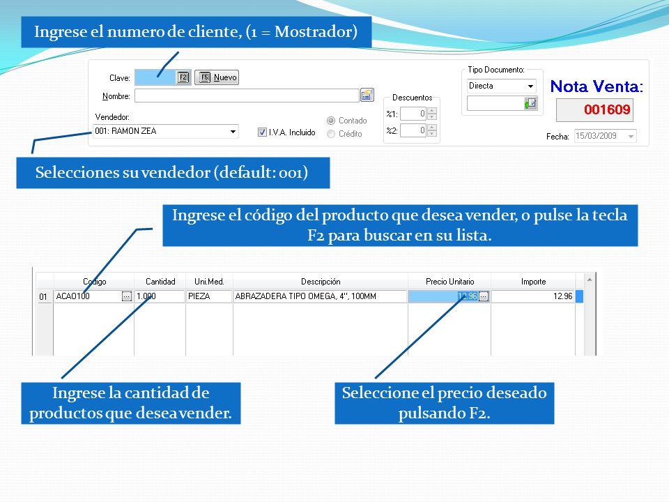Ingrese el numero de cliente, (1 = Mostrador) Selecciones su vendedor (default: 001) Ingrese el código del producto que desea vender, o pulse la tecla F2 para buscar en su lista.