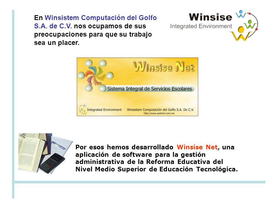Por esos hemos desarrollado Winsise Net, una aplicación de software para la gestión administrativa de la Reforma Educativa del Nivel Medio Superior de Educación Tecnológica.