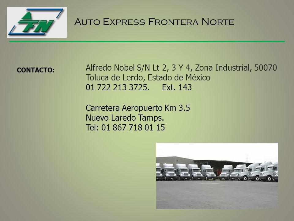 Auto Express Frontera Norte CONTACTO: Alfredo Nobel S/N Lt 2, 3 Y 4, Zona Industrial, 50070 Toluca de Lerdo, Estado de México 01 722 213 3725. Ext. 14