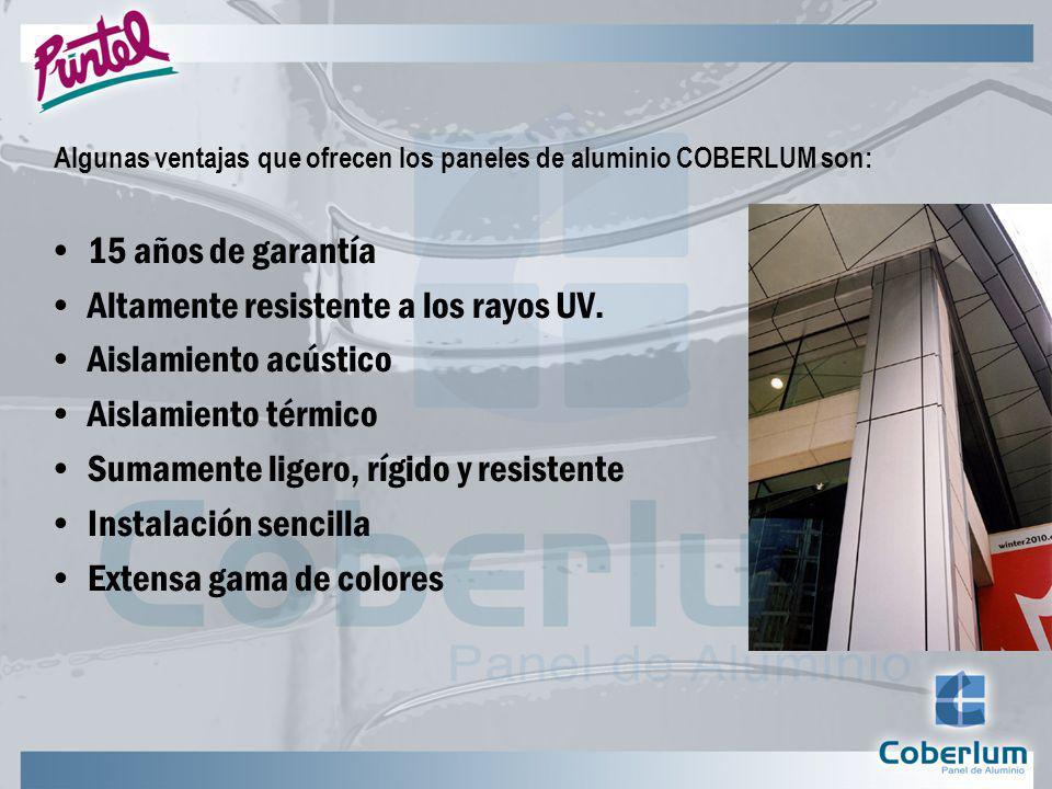 Algunas ventajas que ofrecen los paneles de aluminio COBERLUM son: 15 años de garantía Altamente resistente a los rayos UV.