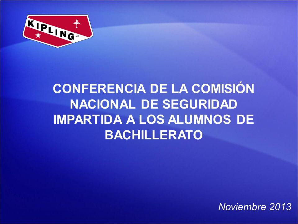 CONFERENCIA DE LA COMISIÓN NACIONAL DE SEGURIDAD IMPARTIDA A LOS ALUMNOS DE BACHILLERATO Noviembre 2013