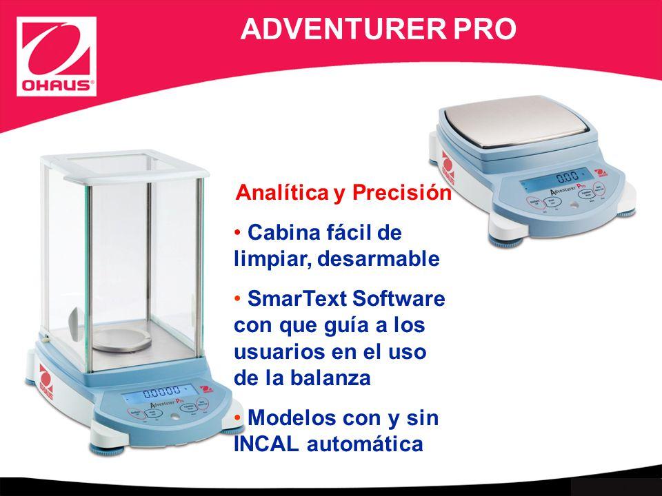 Internal use only ADVENTURER PRO Analítica y Precisión Cabina fácil de limpiar, desarmable SmarText Software con que guía a los usuarios en el uso de la balanza Modelos con y sin INCAL automática