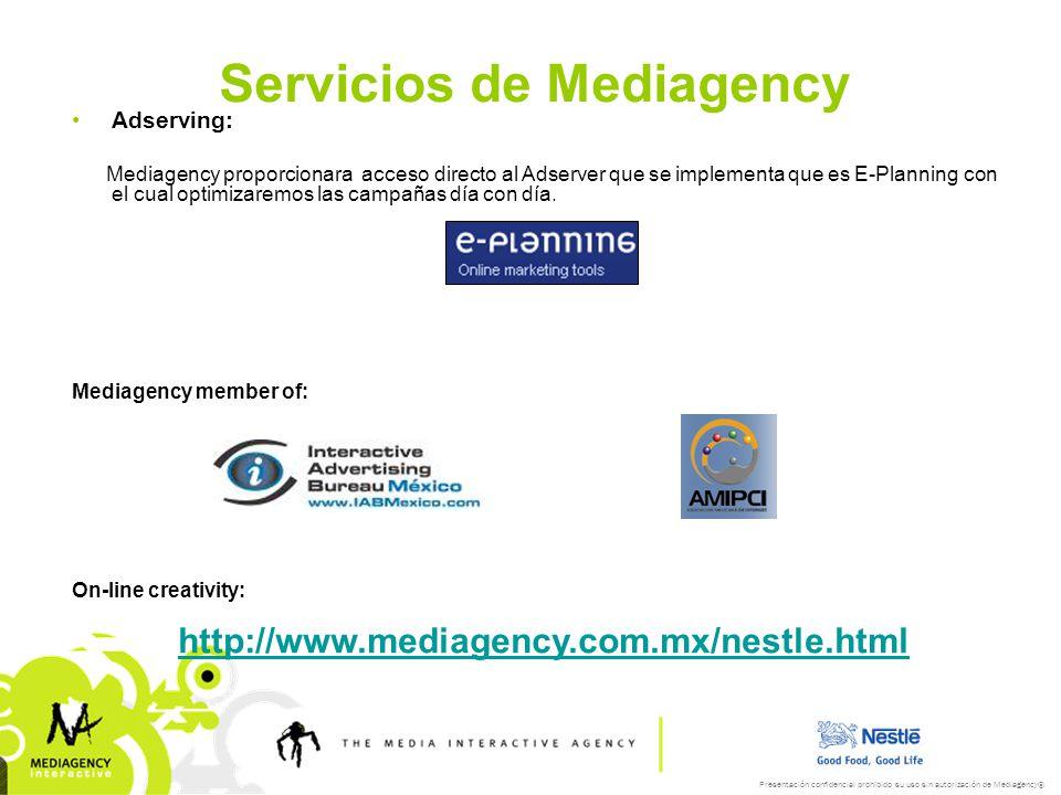 Presentación confidencial prohibido su uso sin autorización de Mediagency® Servicios de Mediagency Adserving: Mediagency proporcionara acceso directo al Adserver que se implementa que es E-Planning con el cual optimizaremos las campañas día con día.