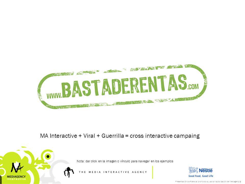 Presentación confidencial prohibido su uso sin autorización de Mediagency® MA Interactive + Viral + Guerrilla = cross interactive campaing Nota: dar c