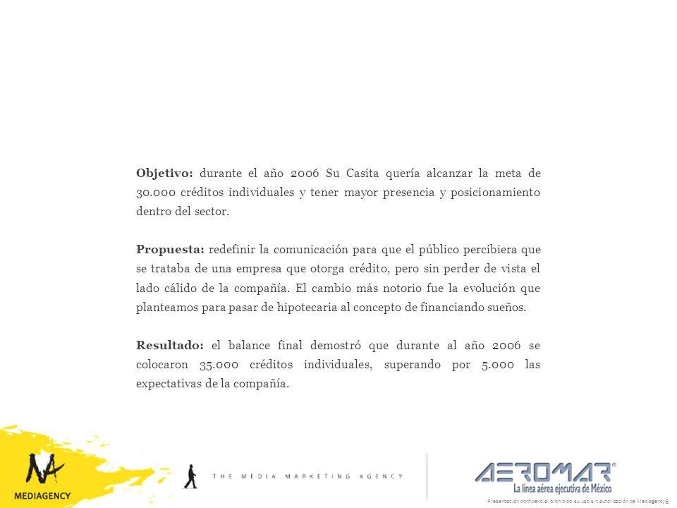 Presentación confidencial prohibido su uso sin autorización de Mediagency® Objetivo: durante el año 2006 Su Casita quería alcanzar la meta de 30.000 c