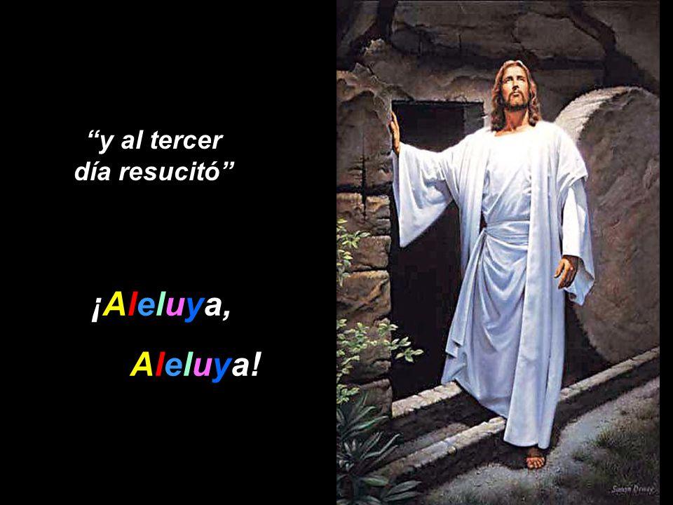 y al tercer día resucitó ¡Aleluya, Aleluya!