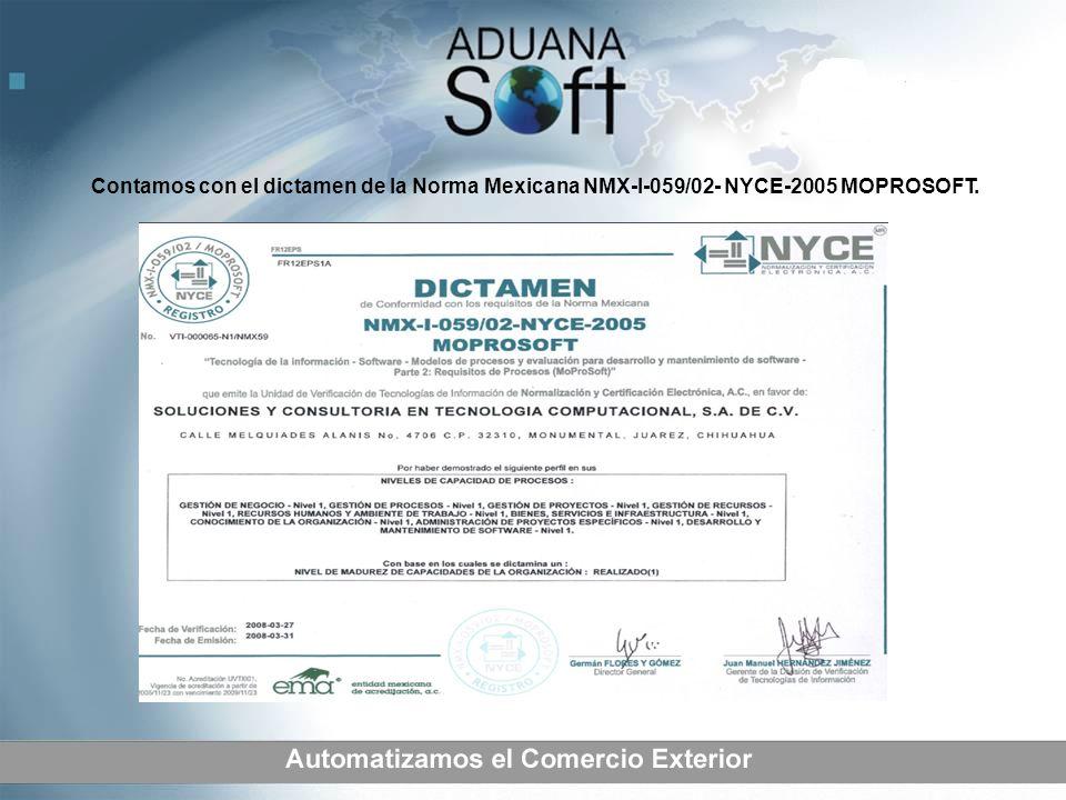 Contamos con el dictamen de la Norma Mexicana NMX-I-059/02- NYCE-2005 MOPROSOFT.