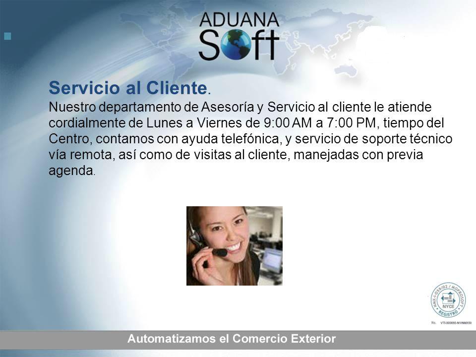 Servicio al Cliente. Nuestro departamento de Asesoría y Servicio al cliente le atiende cordialmente de Lunes a Viernes de 9:00 AM a 7:00 PM, tiempo de