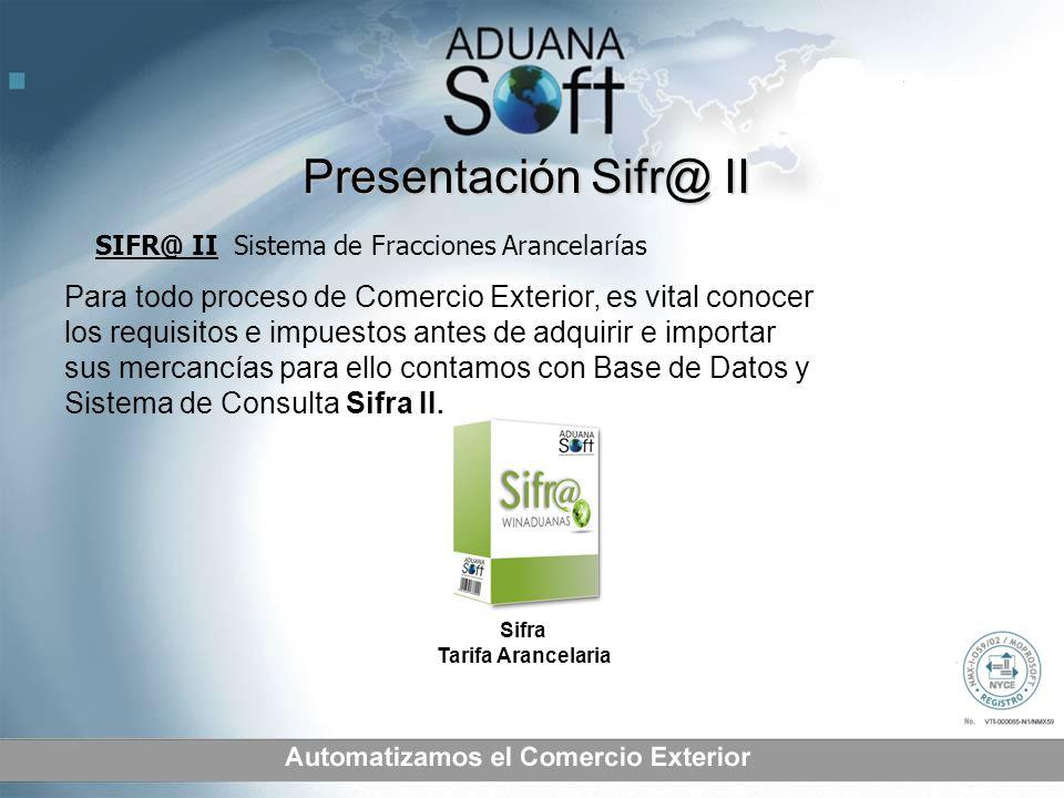 Presentación Sifr@ II SIFR@ II Sistema de Fracciones Arancelarías Para todo proceso de Comercio Exterior, es vital conocer los requisitos e impuestos