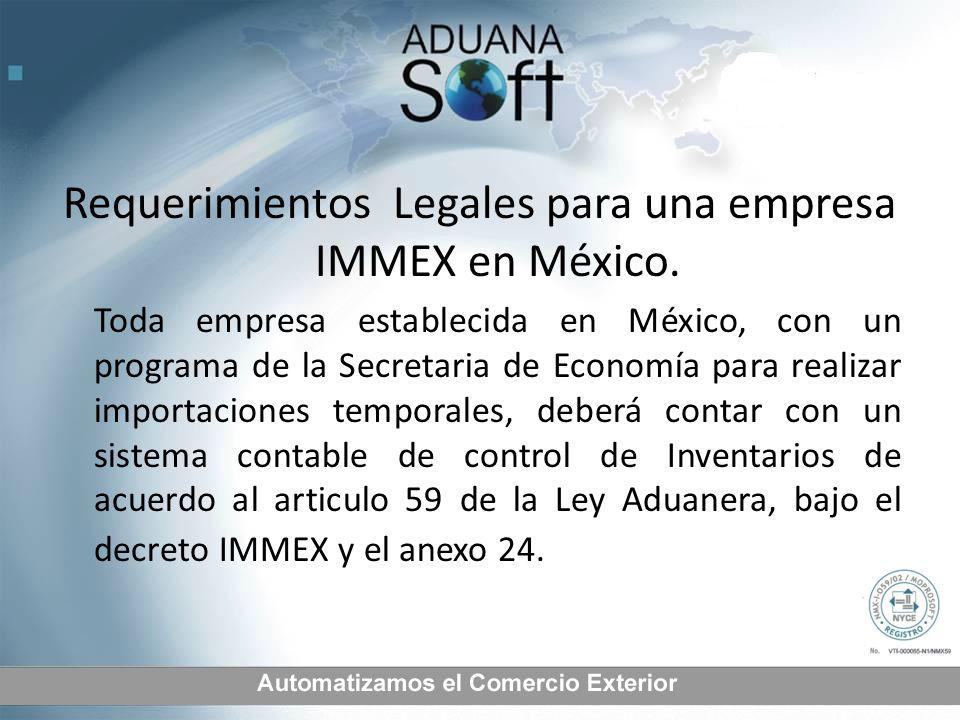 Requerimientos Legales para una empresa IMMEX en México. Toda empresa establecida en México, con un programa de la Secretaria de Economía para realiza