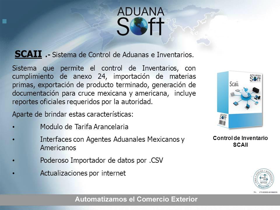 SCAII.- Sistema de Control de Aduanas e Inventarios. Sistema que permite el control de Inventarios, con cumplimiento de anexo 24, importación de mater
