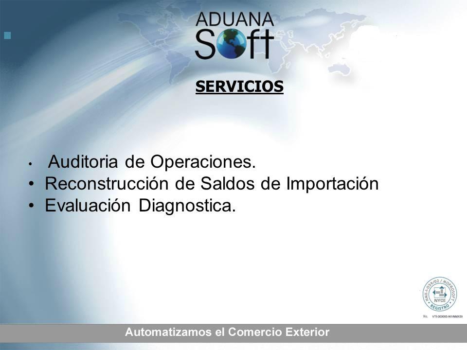 SERVICIOS Auditoria de Operaciones. Reconstrucción de Saldos de Importación Evaluación Diagnostica.