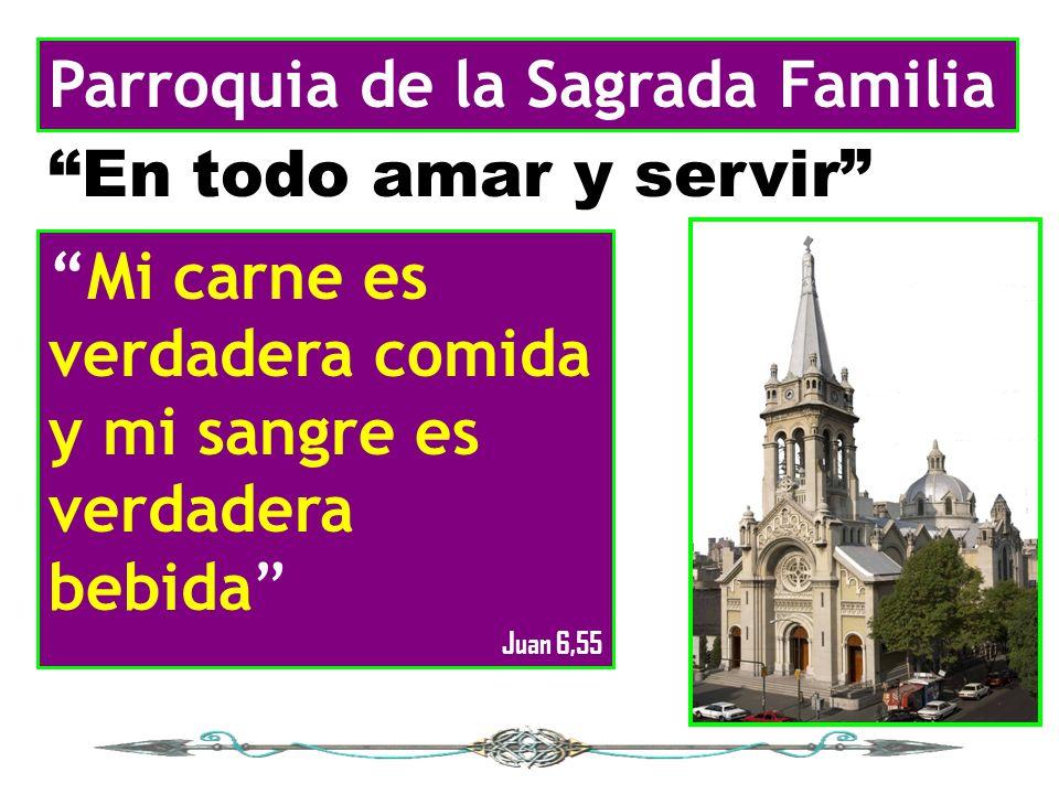 Parroquia de la Sagrada Familia En todo amar y servir Mi carne es verdadera comida y mi sangre es verdadera bebida Juan 6,55