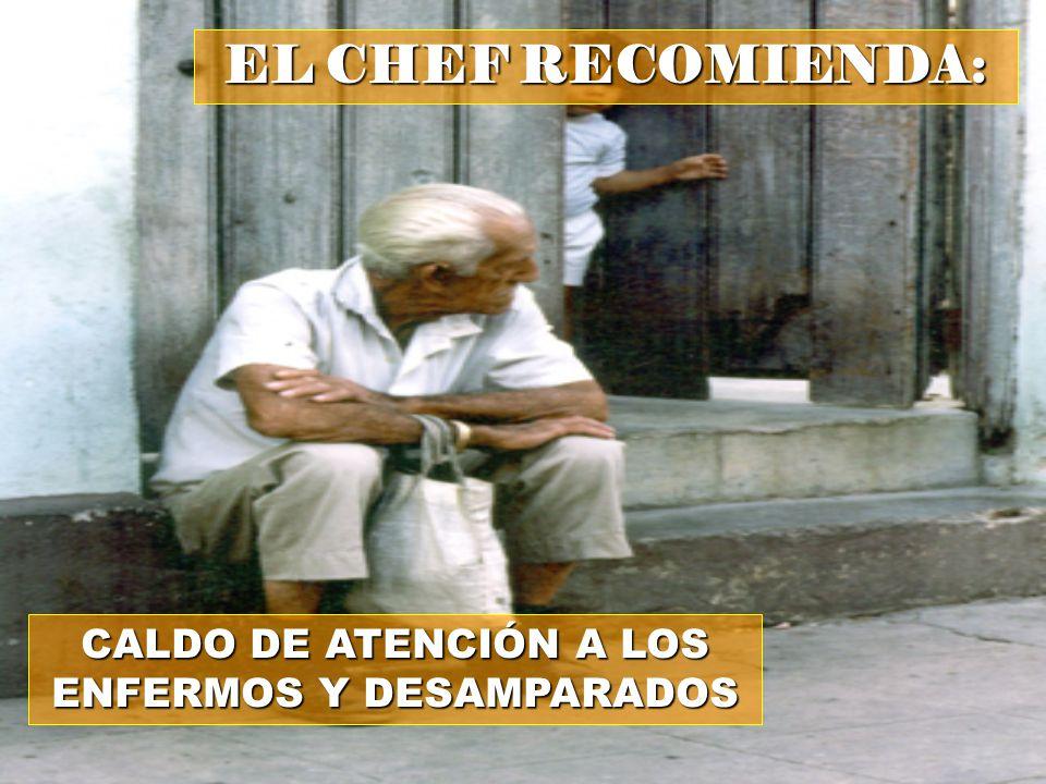 EL CHEF RECOMIENDA: CALDO DE ATENCIÓN A LOS ENFERMOS Y DESAMPARADOS