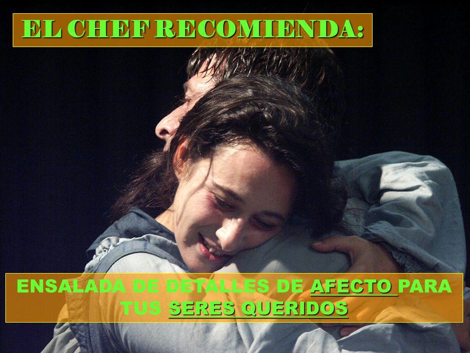 EL CHEF RECOMIENDA: ENSALADA DE DETALLES DE A AA AFECTO PARA TUS S SS SERES QUERIDOS
