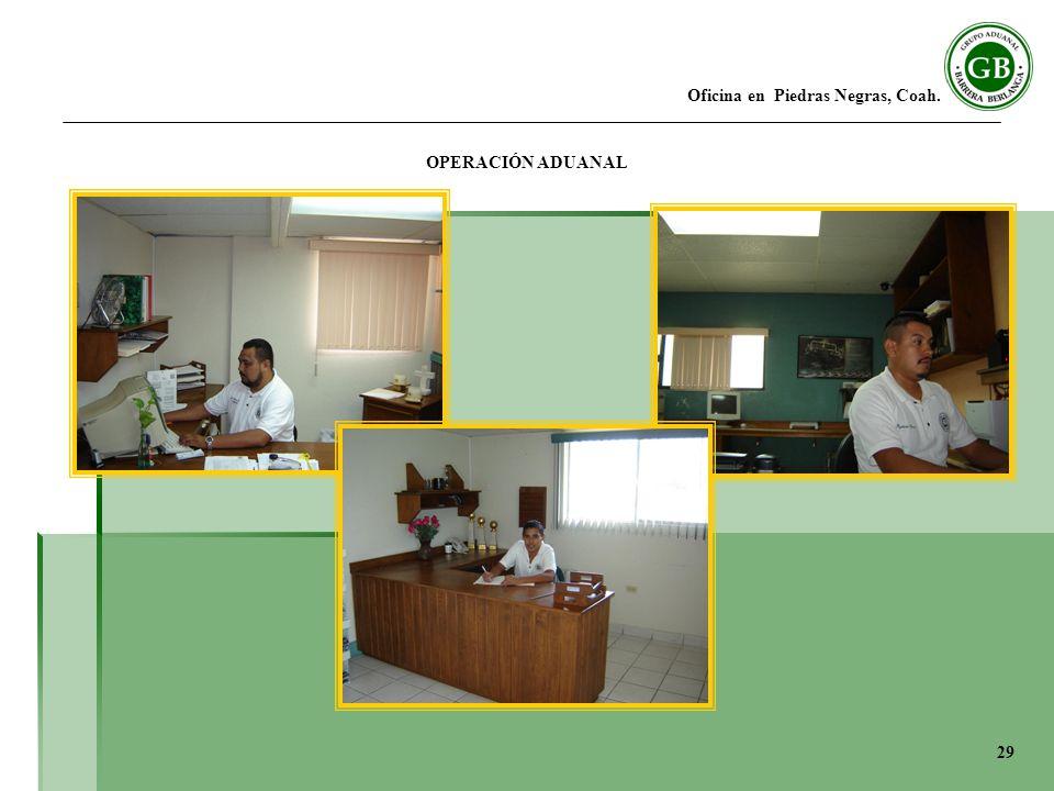 Oficina en Piedras Negras, Coah. OPERACIÓN ADUANAL 29