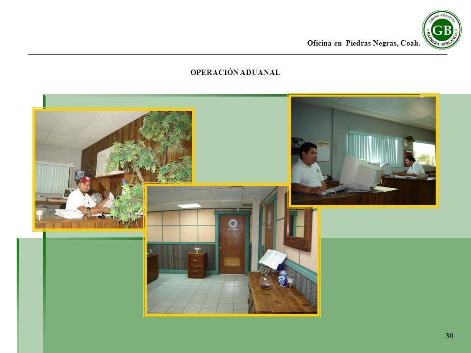 Oficina en Piedras Negras, Coah. OPERACIÓN ADUANAL 30
