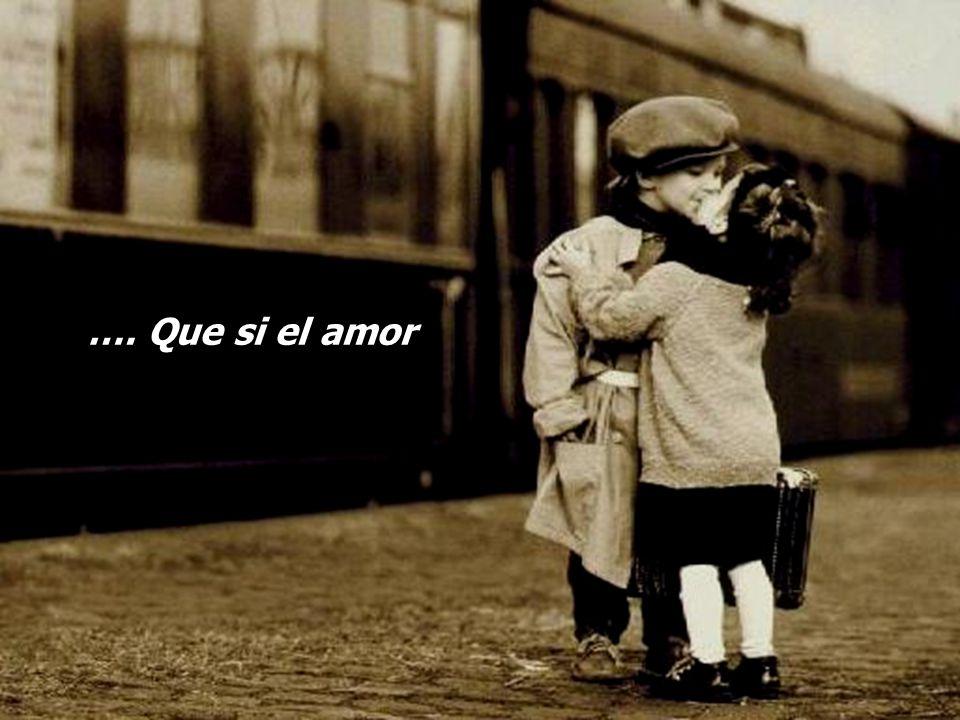 …. Que si el amor