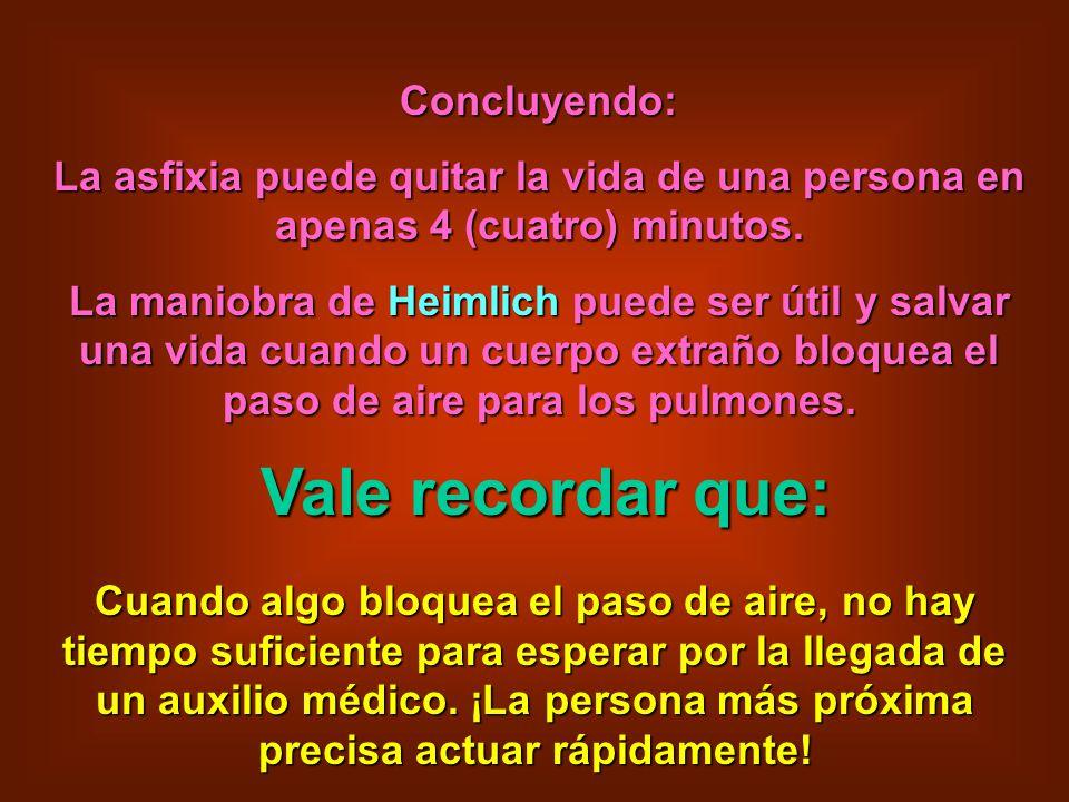 Concluyendo: La asfixia puede quitar la vida de una persona en apenas 4 (cuatro) minutos. La maniobra de Heimlich puede ser útil y salvar una vida cua