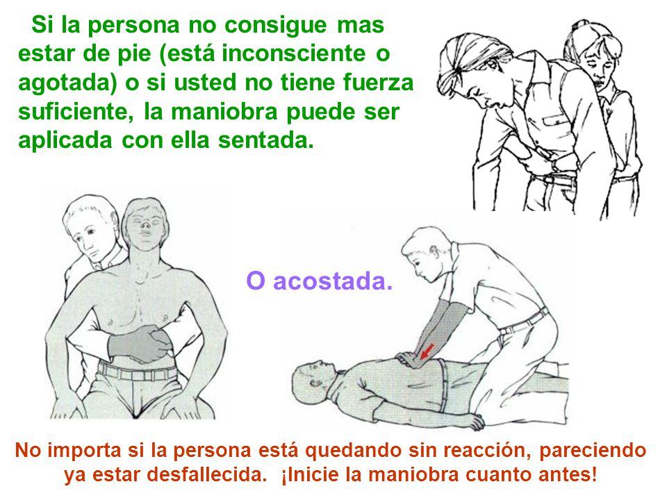 Si la persona no consigue mas estar de pie (está inconsciente o agotada) o si usted no tiene fuerza suficiente, la maniobra puede ser aplicada con ella sentada.