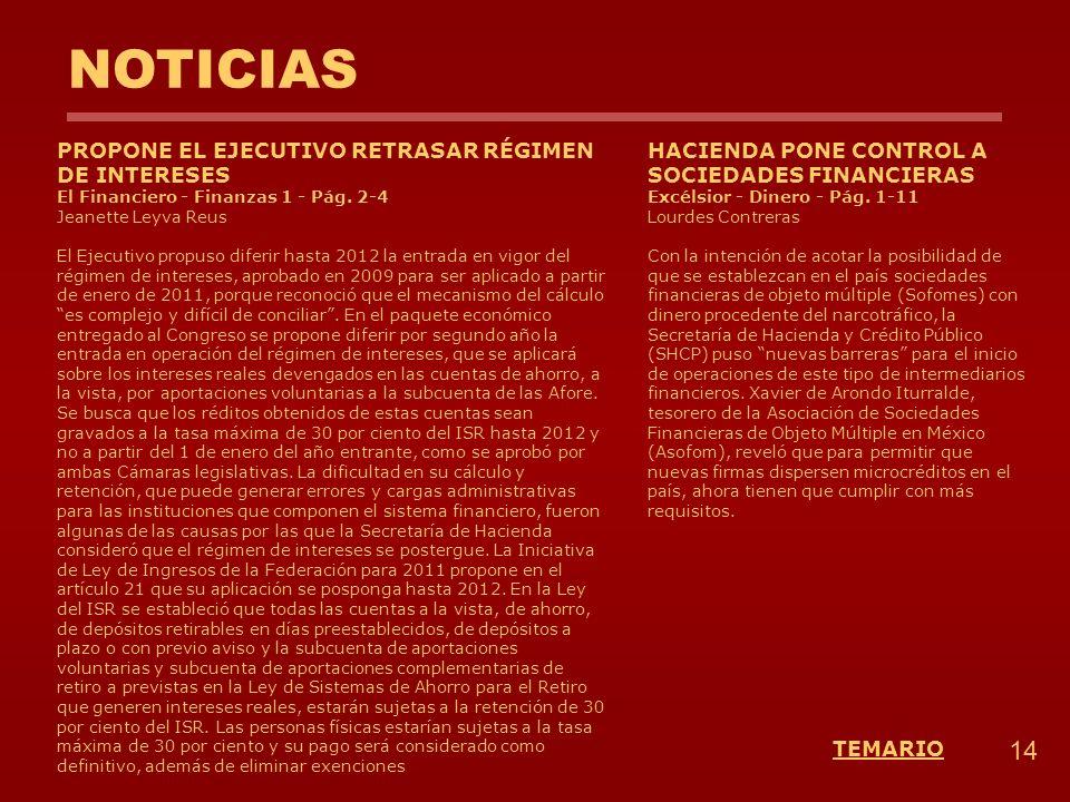 NOTICIAS PROPONE EL EJECUTIVO RETRASAR RÉGIMEN DE INTERESES El Financiero - Finanzas 1 - Pág. 2-4 Jeanette Leyva Reus El Ejecutivo propuso diferir has