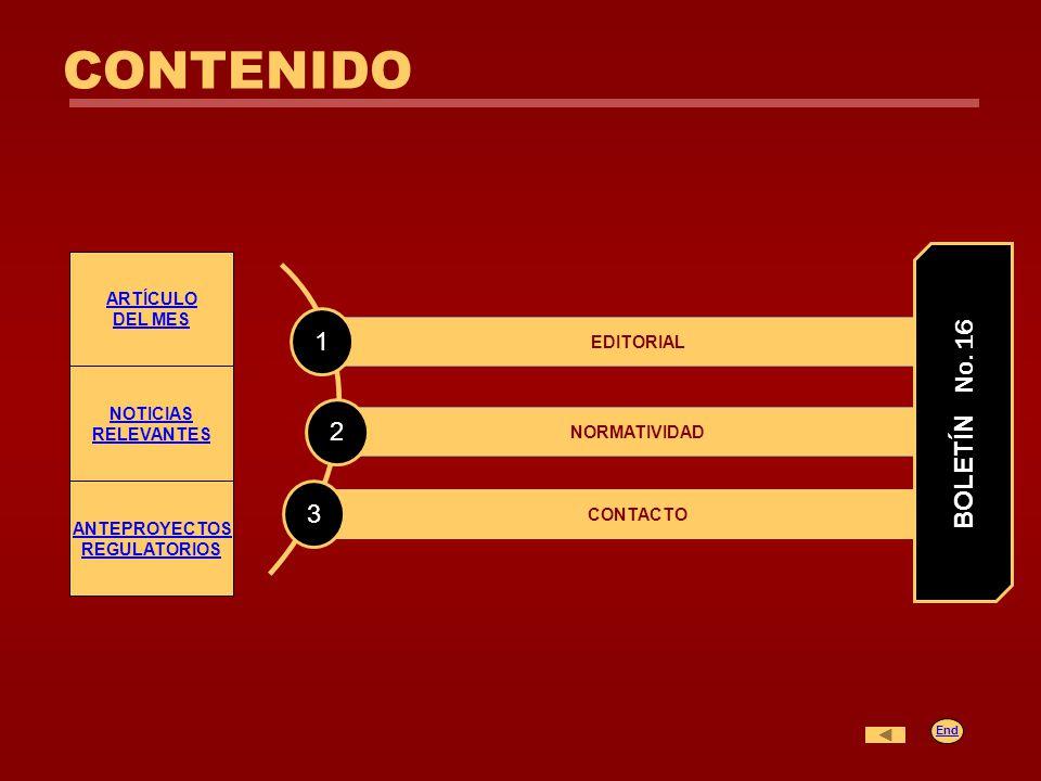 ARTÍCULO DEL MES NOTICIAS RELEVANTES ANTEPROYECTOS REGULATORIOS EDITORIAL NORMATIVIDAD CONTACTO 1 2 3 BOLETÍN No. 16 CONTENIDO End